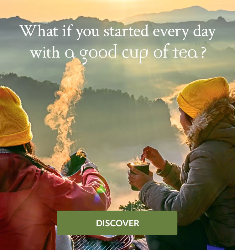 WHAT IF YOU STARTED EVERY DAY WITH A GOOD CUP OF TEA? mobile